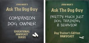 Ask the Dog Guy Dog Trainer and Companion Dog Owner Pawdcasts - Podcasts